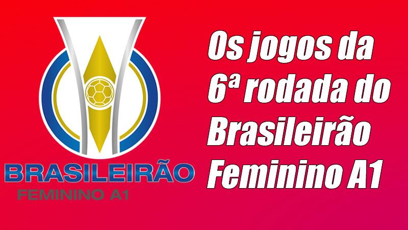 Sexta rodada do Brasileiro Feminino será disputada neste final de semana